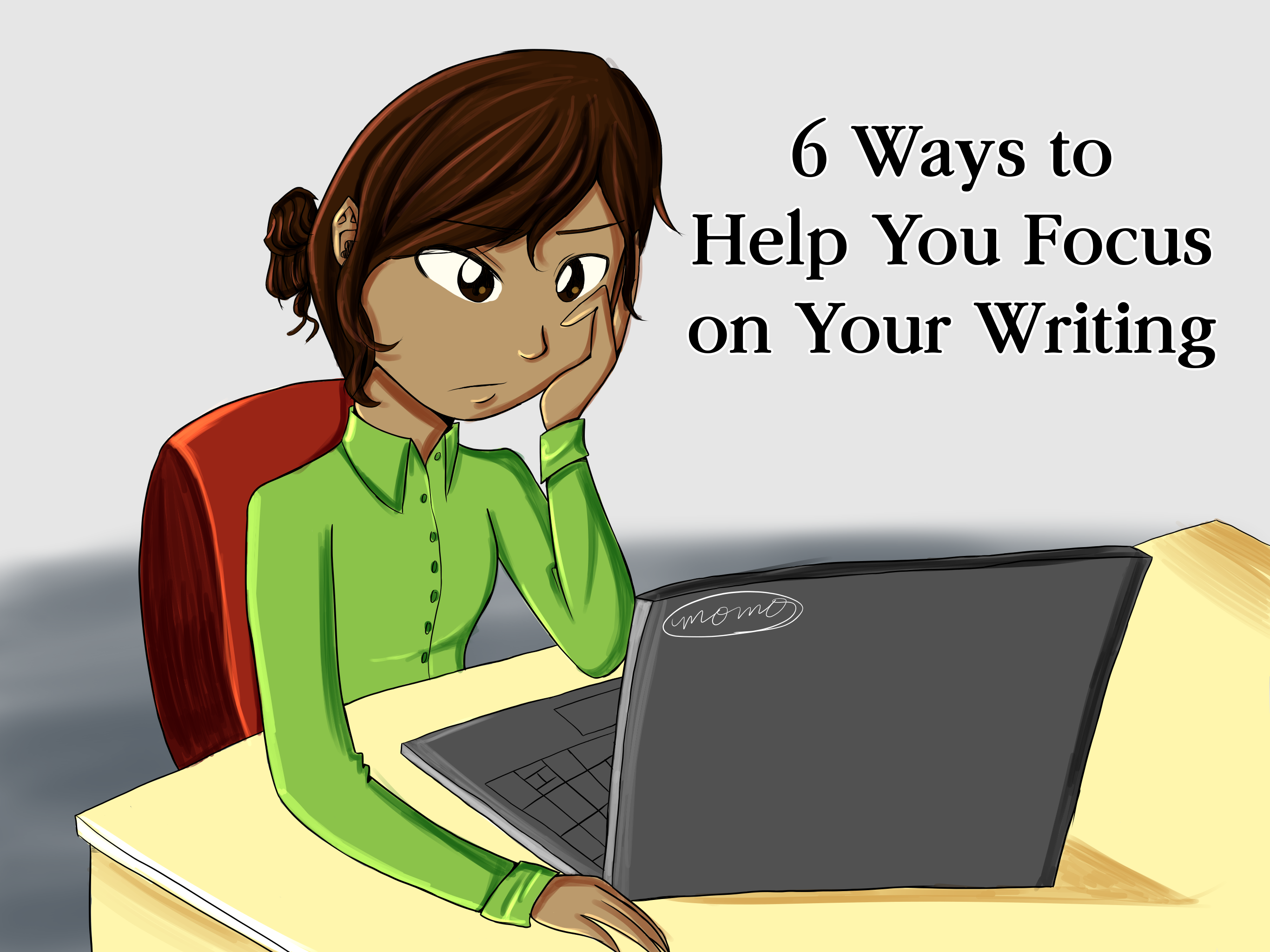 6 Ways to Help You Focus on Your Writing